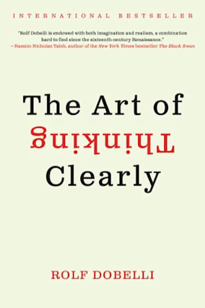 Book cover of The Art of Thinking Clearly by Rolf Dobelli