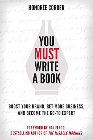 Book cover of You Must Write a Book - Boost Your Brand, Get More Business, and Become the Go-To Expert by Honorée Corder